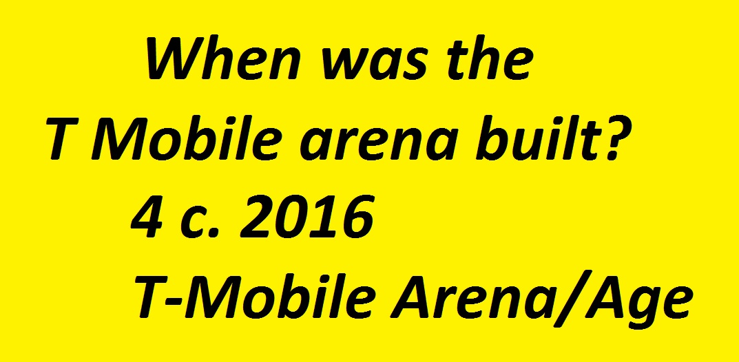 When was the T Mobile arena built